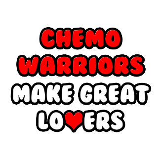 Chemo Warriors Make Great Lovers