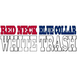 Red Neck Blue Collar White Trash