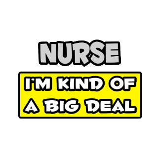 Nurse .. I'm Kind of a Big Deal