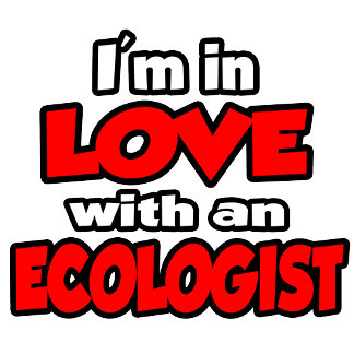 I'm In Love With An Ecologist