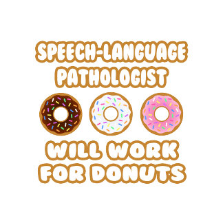 Speech-Language Pathologist . Will Work For Donuts
