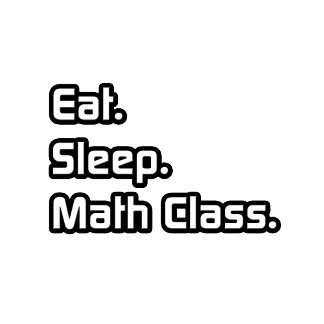 Eat. Sleep. Math Class.