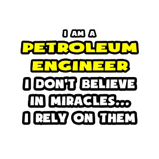 Miracles and Petroleum Engineers .. Funny