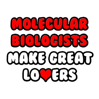 Molecular Biologists Make Great Lovers