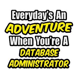 Everyday's An Adventure ... Database Administrator