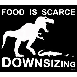 Food is scarce, downsizing