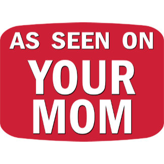As Seen On Your Mom
