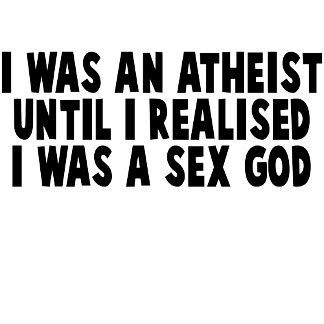 Humorous atheism Tees and atheism gifts