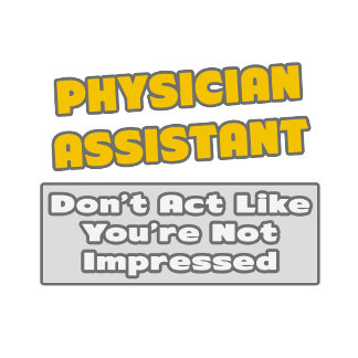 Physician Assistant .. You're Impressed
