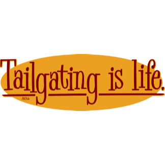 Tailgating is life.