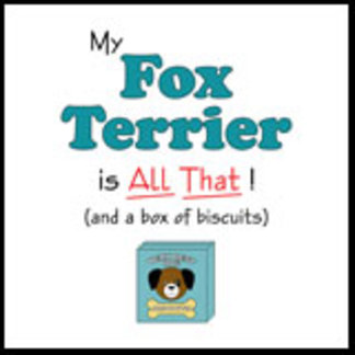 My Fox Terrier is All That!