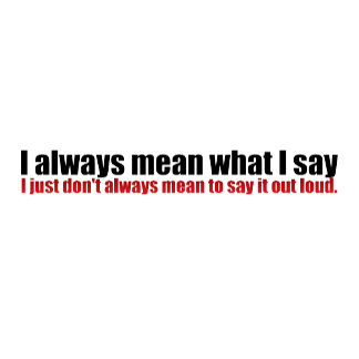 I Always Mean What I Say