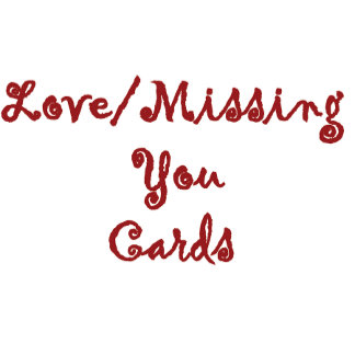 Love/ Missing You Cards