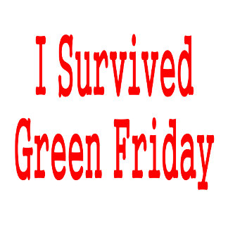 I survived green friday! Red text