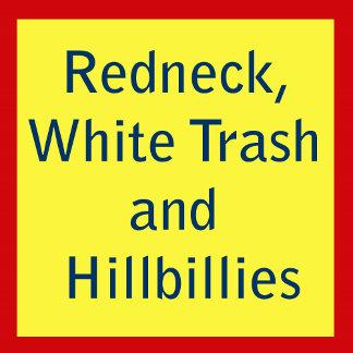 Redneck, White Trash and Hillbillies