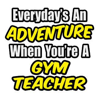 Everyday's An Adventure...Gym Teacher