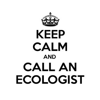 Keep Calm and Call an Ecologist