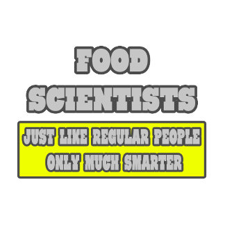 Food Scientists...Much Smarter