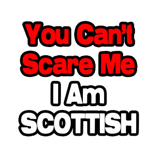 You Can't Scare Me...Scottish