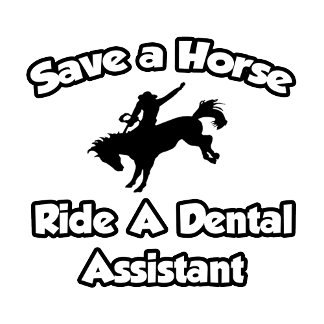 Save a Horse, Ride a Dental Assistant
