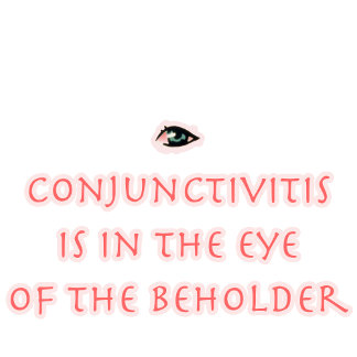 Conjunctivitis Is in the Eye of the Beholder