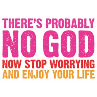 There's probably no god, now stop worrying...