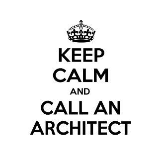 Keep Calm and Call an Architect