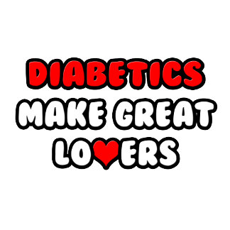 Diabetics Make Great Lovers