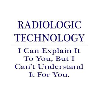 Radiologic Technology .. Explain Not Understand