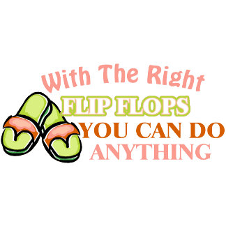 Flip Flops..... You Can Do Anything