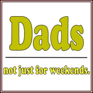 Dads - Not Just For Weekends