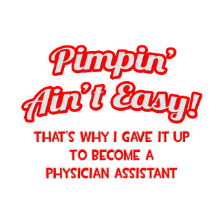 Pimpin' Ain't Easy .. Physician Assistant