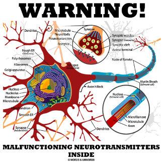 Warning! Malfunctioning Neurotransmitters Inside