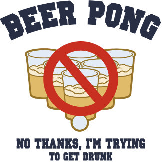 Beer Pong - No Thanks!