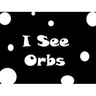 I See Orbs