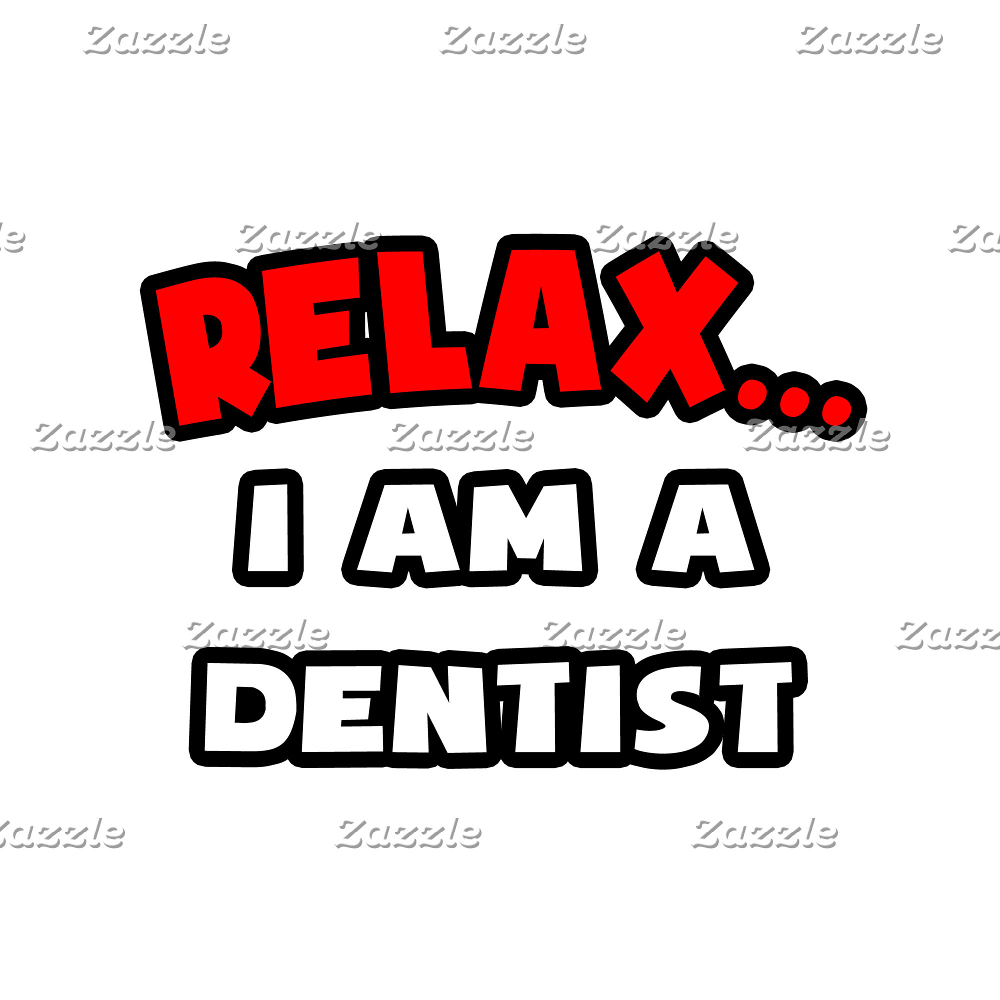 Relax ... I Am A Dentist