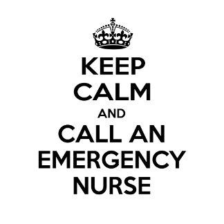 Keep Calm and Call an Emergency Nurse
