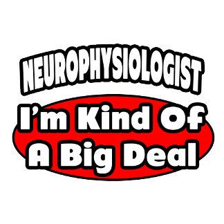 Neurophysiologist ... Big Deal