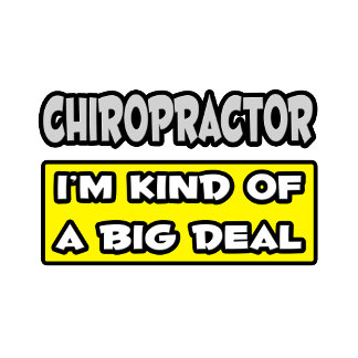 Chiropractor .. I'm Kind of a Big Deal