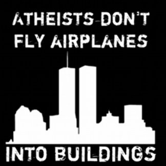 Atheists don't fly airplanes into buildings