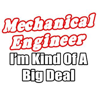 Mechanical Engineer...Kind of a Big Deal