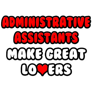 Administrative Assistants Make Great Lovers