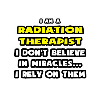 Miracles and Radiation Therapists .. Funny