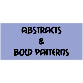 ABSTRACTS & BOLD PATTERNS
