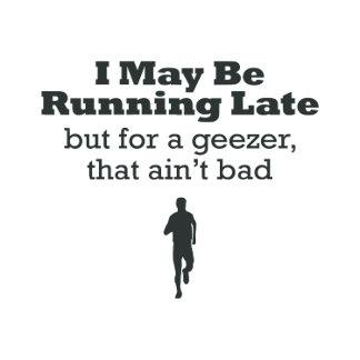 Running Late Geezer