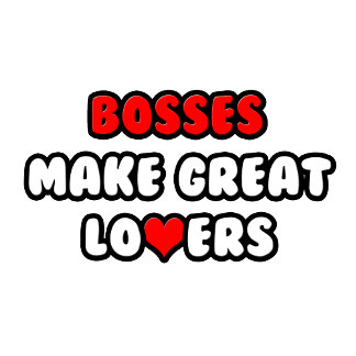 Bosses Make Great Lovers