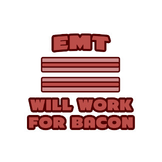 EMT .. Will Work For Bacon