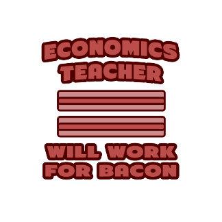 Economics Teacher .. Will Work For Bacon