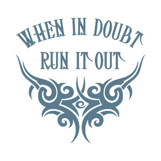 When In Dount Run It Out