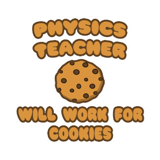 Physics Teacher .. Will Work for Cookies